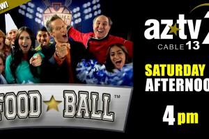 Food Ball Saturdays 4PM AZTV 7